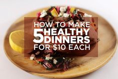 How To Make 5 Easy And Healthy Dinners For $10 Each