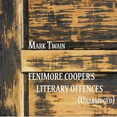 the shift from romanticism to realism in mark twains satire fenimore coopers literary offences Fenimore cooper's literary offenses twain's attack on romanticism cooper's art has some defects in one place in deerslayer, and in the restricted space of two-thirds of a page, cooper has scored 114 offenses against literary art out of a possible 115.