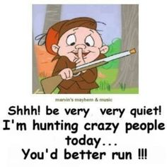 Hunting crazy people