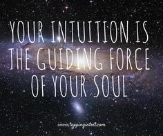 Your intuition is the guiding force of your soul.