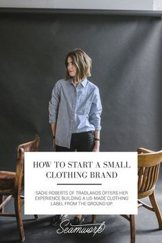 How to start a small clothing brand Seamwork Magazine Made Clothing, Clothing Labels, Clothing Company, Clothing Branding, Teen Clothing, Clothing Stores, Fashion Branding, Business Advice, Home Based Business