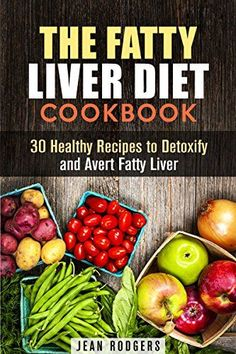 The Fatty Liver Diet Cookbook: 30 Healthy Recipes to Detoxify and Avert Fatty Liver (Weight Loss & Detox) by Jean Rodgers http://www.amazon.com/dp/B00YEWDE4O/ref=cm_sw_r_pi_dp_q9vHvb1E26XJ5