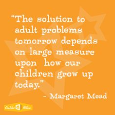 """Margaret Mead """"The solution to adult problems tomorrow depends on large measure upon how our children grow up today"""" Foster Parenting, Parenting Hacks, Engineering Toys For Girls, Margaret Mead Quotes, Feminist Quotes, Raising Boys, Inspire Me, Growing Up, Quotations"""