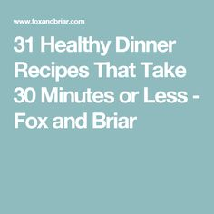 31 Healthy Dinner Recipes That Take 30 Minutes or Less - Fox and Briar