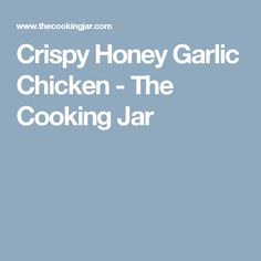 Crispy Honey Garlic Chicken - The Cooking Jar