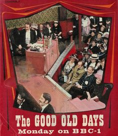 The Good Old Days, old style musical stage show (bit boring as a child!)