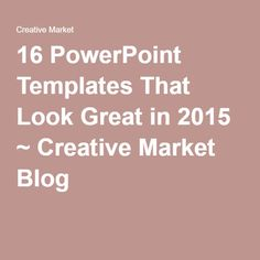 16 PowerPoint Templates That Look Great in 2015 ~ Creative Market Blog