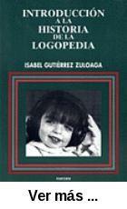 Introducción a la historia de la logopedia / Isabel      Gutiérrez Zuloaga. -- Madrid : Narcea, D.L. 1997 http://absysnetweb.bbtk.ull.es/cgi-bin/abnetopac01?TITN=57631