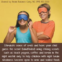 Stimulate sense of #smell and have your child guess the scent (blindfolded) using strong scents such as black pepper, coffee and lemon in the right nostril only to #help #children with right brain #weakness become open to new and varied foods.  #BrainBalance #CaryNC