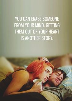 you can erase someone from your mind, getting them out of your heart is another story.