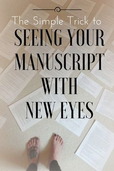 The Simple Trick to Seeing Your Manuscript with New Eyes | A great read for anyone in the process of revision!