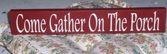 Come Gather On The Porch Wood Vinyl Sign Family by heartfeltgiver