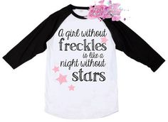 A girl without freckles is like a night without stars raglan tshirt - girls freckles shirt - toddler shirt - glitter shirt Glitter Shirt, Girls Without, Raglan Shirts, Freckles, Brother, Girly, Trending Outfits, T Shirt, Cricket
