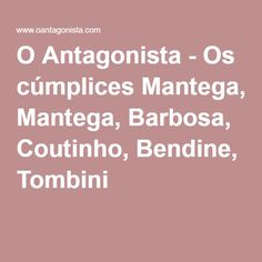 O Antagonista - Os cúmplices Mantega, Barbosa, Coutinho, Bendine, Tombini