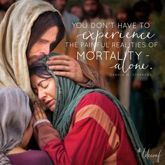 """""""You don't have to experience the painful realities of mortality - alone."""" -Carole M. Stephens LDS Quotes #lds #mormon #christian #sharegoodness #armyofhelaman #helaman #ldsconf #generalconference #JesusChrist"""