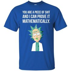 Rick And Morty T shirts You Are A Piece Of Shit I Can Prove It Mathematically Hoodies Sweatshirts