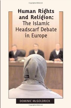 Human Rights and Religion - The Islamic Headscarf Debate in Europe