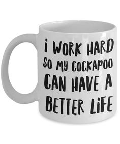 Cockapoo Mugs - Cockapoo Gifts - Funny Cockapoo Coffee Mug - I Work Hard So My Cockapoo Can Have A Better Life by AmendableMugs on Etsy