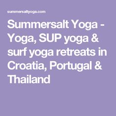 Summersalt Yoga - Yoga, SUP yoga & surf yoga retreats in Croatia, Portugal & Thailand