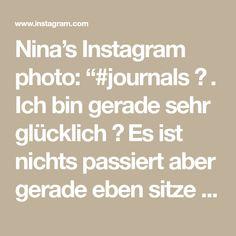 """Nina's Instagram photo: """"#journals ✨ . Ich bin gerade sehr glücklich 🤗 Es ist nichts passiert aber gerade eben sitze ich hier und mich überkommt ein zutiefst…"""" Math Equations, Instagram"""