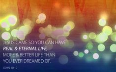 Jesus came so you can have real and eternal life. John 10:10 www.proclaimers.com