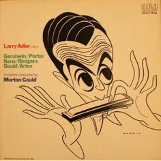 Larry Adler Plays Gershwin / Porter / Kern / Rodgers / Gould / Arlen.  Some rarities on this recording are hard to find elsewhere.