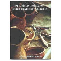 Iniciación a la conservación y restauración de objetos cerámicos / Begoña Carrascosa Moliner. -- Valencia : Editorial UPV, D.L. 2006. ISBN 978-84-8363-045-7.  http://absysnet.bbtk.ull.es/cgi-bin/abnetopac01?TITN=492326