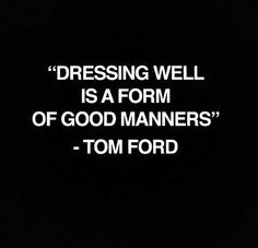 """""""Dressing well is a form of good manners."""" - Tom Ford #fashion #sayings"""