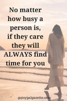 No matter how busy a person is, if they care they will ALWAYS find time for you. #quotes #inspirationalquotes #inspirational
