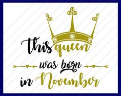 this queen was born svg, birthday queen svg, queens are born svg, november svg, thanksgiving svg for girl, queens are born in november svg