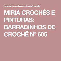 MIRIA CROCHÊS E PINTURAS: BARRADINHOS DE CROCHÊ N° 605
