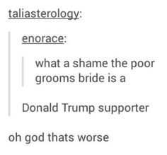 "I don't even know what the actual thing is but this is hilarious<<<<it's ""what a shame the poor groom's bride is a whore"""