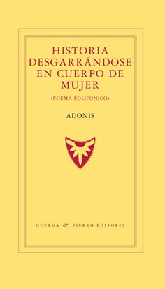 Historia desgarrándose en cuerpo de mujer : (Poema polifónico) / Adonis ; traducción y prólogo Rosa-Isabel Martínez Lillo http://fama.us.es/record=b2653334~S5*spi