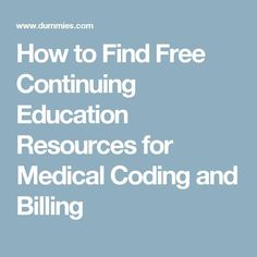 How to Find Free Continuing Education Resources for Medical Coding and Billing - For Dummies Medical Coding Classes, Medical Coding Training, Medical Billing And Coding, Medical Terminology, Medical Coder, Medical Careers, Medical Administrative Assistant, Medical Assistant, Coding Jobs