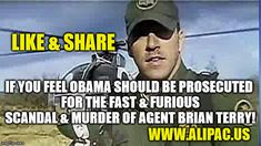 Like and Share if you feel Obama should be prosecuted for the Fast & Furious scandal & Murder of Agent Brian Terry!  www.alipac.us
