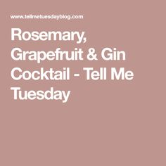 Rosemary, Grapefruit & Gin Cocktail - Tell Me Tuesday