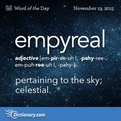Word: Empyreal (adj.) pertaining to the sky; The Words, Weird Words, Words To Use, Cool Words, Unusual Words, Unique Words, Aesthetic Words, Word Nerd, Writing Words