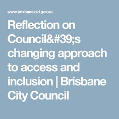 Reflection on Council's changing approach to access and inclusion | Brisbane City Council Brisbane City, City Council, Reflection, How To Plan