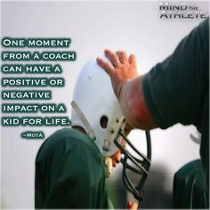 One moment from a coach can have a positive or negative impact on a kid for life.