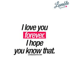 """I love you forever. I hope you know that."" 