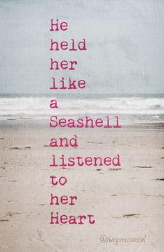 He held her like a seashell...