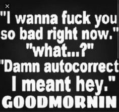 dirty sexy quotes for him Kinky Quotes, Sex Quotes, Quotes For Him, Life Quotes, Qoutes, Damn Autocorrect, Nasty Quotes, Seductive Quotes, Morning Greetings Quotes