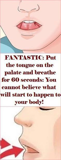 PUT THE TONGUE ON THE PALATE AND BREATHE FOR 60 SECONDS