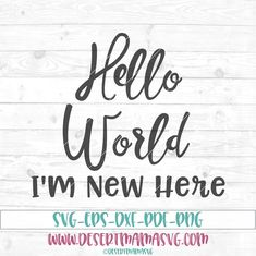 Hello World I'm New Here svg, eps, dxf, png, cricut, cameo, scan N cut, cut file, new baby svg, hello world svg, birth announcement svg by DesertMamaSVG on Etsy