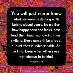 Choose to Be Kind - Tiny Buddha Great Quotes, Quotes To Live By, Me Quotes, Motivational Quotes, Inspirational Quotes, Be Kind Quotes, Wisdom Quotes, Door Quotes, Tiny Buddha