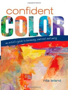 Confident Color: An Artist's Guide To Harmony, Contrast And Unity by Nita Leland, http://www.amazon.com/dp/1600610129/ref=cm_sw_r_pi_dp_u.qFpb1YQ51N1