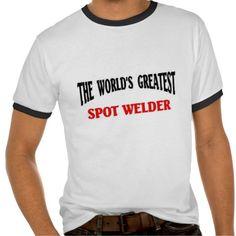 World's Greatest Spot Welder T-shirts