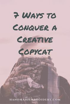 Ever run into someone copying your handmade creations? Is it all in your head, or have you just met your creative copycat! I share 7 ways to conquer them! Click over to read! by @handmaidstitch