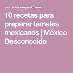 10 recetas para preparar tamales mexicanos   México Desconocido