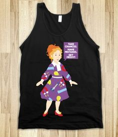 Take Chances. Make Mistakes. Get Messy! -  Ms. Frizzle I love Ms. Frizzle!!! My kids will watch The Magic School Bus growing up.